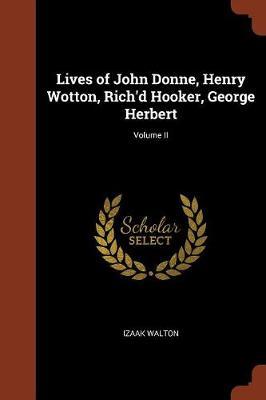 Lives of John Donne, Henry Wotton, Rich'd Hooker, George Herbert; Volume II (Paperback)