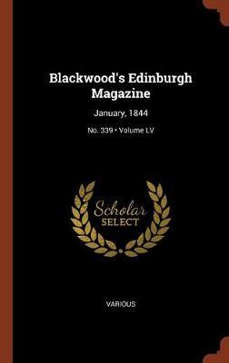 Blackwood's Edinburgh Magazine: January, 1844; Volume LV; No. 339 (Hardback)