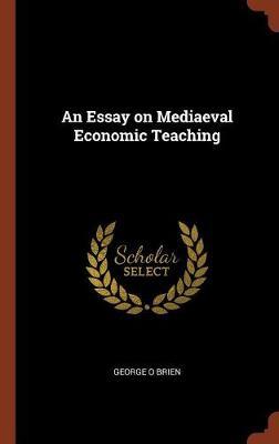 An Essay on Mediaeval Economic Teaching (Hardback)