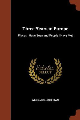 Three Years in Europe: Places I Have Seen and People I Have Met (Paperback)