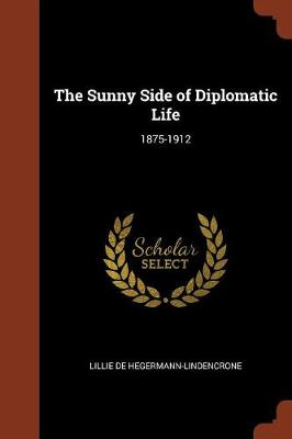 The Sunny Side of Diplomatic Life: 1875-1912 (Paperback)