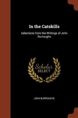 In the Catskills: Selections from the Writings of John Burroughs (Paperback)