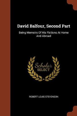 David Balfour, Second Part: Being Memoirs of His Fictions at Home and Abroad (Paperback)