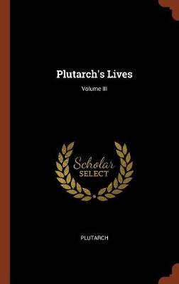Plutarch's Lives; Volume III (Hardback)