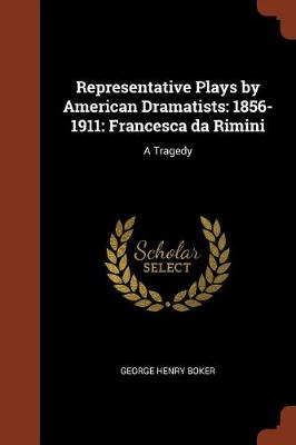 Representative Plays by American Dramatists: 1856-1911: Francesca Da Rimini: A Tragedy (Paperback)