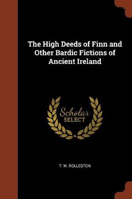 The High Deeds of Finn and Other Bardic Fictions of Ancient Ireland (Paperback)