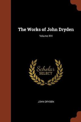 The Works of John Dryden; Volume XVI (Paperback)