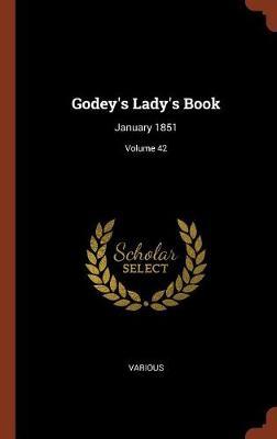 Godey's Lady's Book: January 1851; Volume 42 (Hardback)