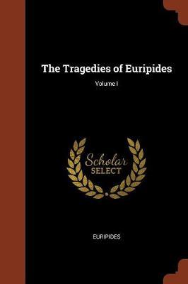 The Tragedies of Euripides; Volume I (Paperback)