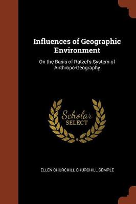 Influences of Geographic Environment: On the Basis of Ratzel's System of Anthropo-Geography (Paperback)