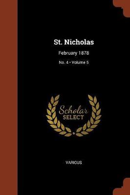 St. Nicholas: February 1878; Volume 5; No. 4 (Paperback)