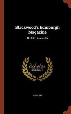 Blackwood's Edinburgh Magazine; Volume 56; No. 346 (Hardback)
