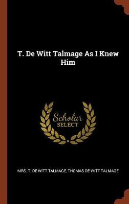 T. de Witt Talmage as I Knew Him (Hardback)