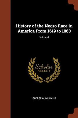 History of the Negro Race in America from 1619 to 1880; Volume I (Paperback)
