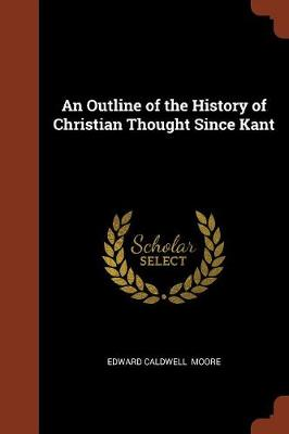 An Outline of the History of Christian Thought Since Kant (Paperback)