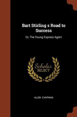Bart Stirling S Road to Success: Or, the Young Express Agent (Paperback)