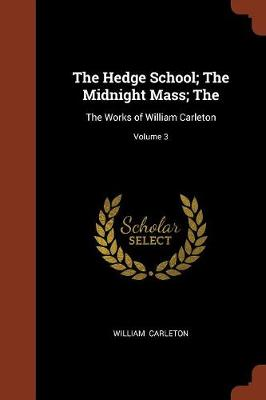 The Hedge School; The Midnight Mass; The: The Works of William Carleton; Volume 3 (Paperback)