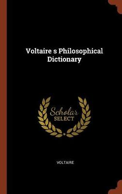 Voltaire S Philosophical Dictionary (Hardback)