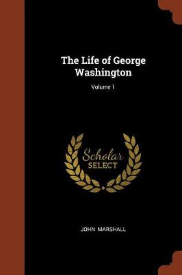 The Life of George Washington; Volume 1 (Paperback)