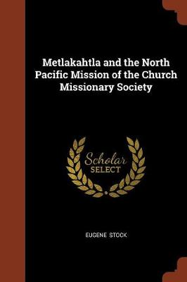 Metlakahtla and the North Pacific Mission of the Church Missionary Society (Paperback)