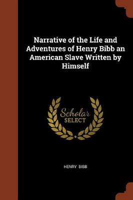 Narrative of the Life and Adventures of Henry Bibb an American Slave Written by Himself (Paperback)