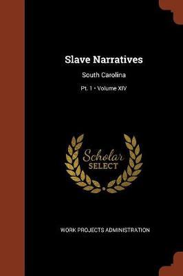 Slave Narratives: South Carolina; Volume XIV; PT. 1 (Paperback)