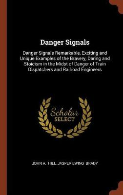 Danger Signals: Danger Signals Remarkable, Exciting and Unique Examples of the Bravery, Daring and Stoicism in the Midst of Danger of Train Dispatchers and Railroad Engineers (Hardback)