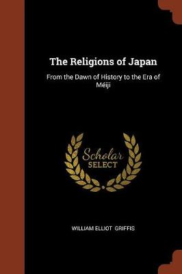 The Religions of Japan: From the Dawn of History to the Era of Meiji (Paperback)