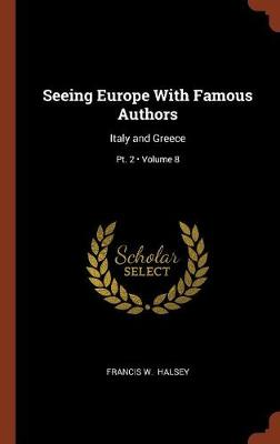 Seeing Europe with Famous Authors: Italy and Greece; Volume 8; PT. 2 (Hardback)