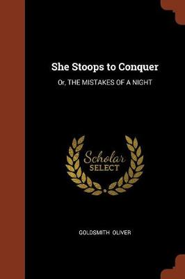 She Stoops to Conquer: Or, the Mistakes of a Night (Paperback)