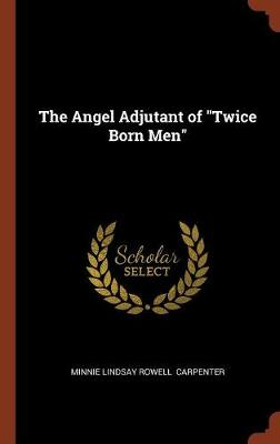 The Angel Adjutant of Twice Born Men (Hardback)