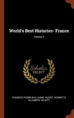 World's Best Histories- France; Volume 7 (Hardback)