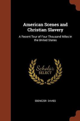 American Scenes and Christian Slavery: A Recent Tour of Four Thousand Miles in the United States (Paperback)