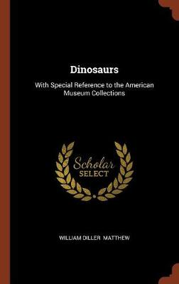 Dinosaurs: With Special Reference to the American Museum Collections (Hardback)