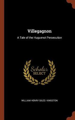 Villegagnon: A Tale of the Huguenot Persecution (Hardback)