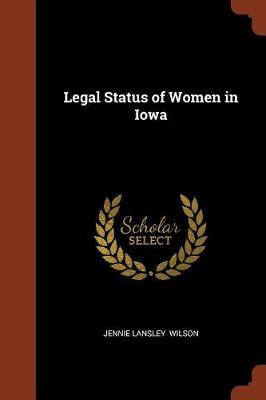 Legal Status of Women in Iowa (Paperback)
