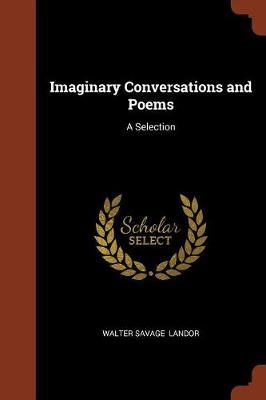 Imaginary Conversations and Poems: A Selection (Paperback)