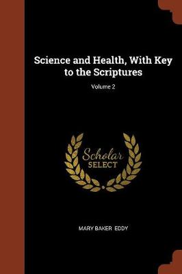 Science and Health, with Key to the Scriptures; Volume 2 (Paperback)