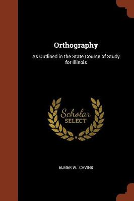 Orthography: As Outlined in the State Course of Study for Illinois (Paperback)