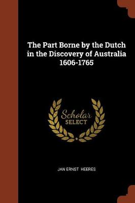 The Part Borne by the Dutch in the Discovery of Australia 1606-1765 (Paperback)