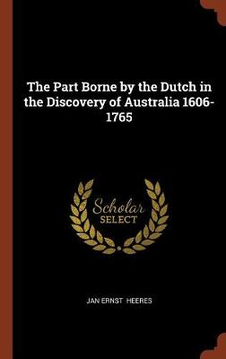The Part Borne by the Dutch in the Discovery of Australia 1606-1765 (Hardback)