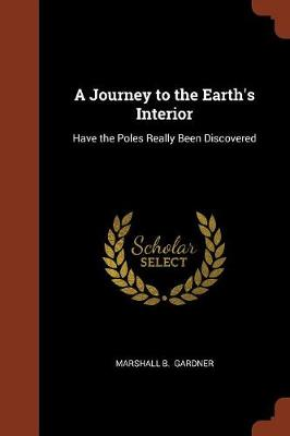 A Journey to the Earth's Interior: Have the Poles Really Been Discovered (Paperback)