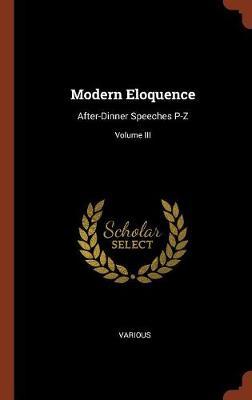 Modern Eloquence: After-Dinner Speeches P-Z; Volume III (Hardback)
