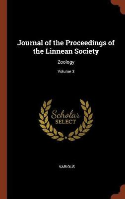 Journal of the Proceedings of the Linnean Society: Zoology; Volume 3 (Hardback)