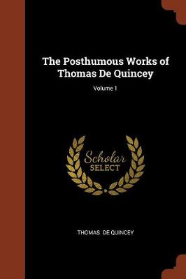 The Posthumous Works of Thomas de Quincey; Volume 1 (Paperback)