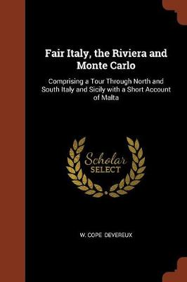 Fair Italy, the Riviera and Monte Carlo: Comprising a Tour Through North and South Italy and Sicily with a Short Account of Malta (Paperback)