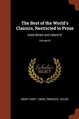 The Best of the World's Classics, Restricted to Prose: Great Britain and Ireland IV; Volume VI (Paperback)