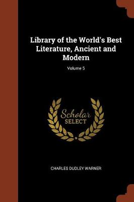 Library of the World's Best Literature, Ancient and Modern; Volume 5 (Paperback)