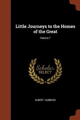 Little Journeys to the Homes of the Great; Volume 7 (Paperback)