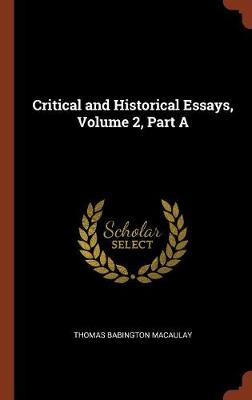 Critical and Historical Essays, Volume 2, Part a (Hardback)